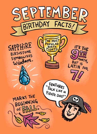 "September Birthday Facts Funny Birthday   Send a wish with this fun ""Born in September"" Birthday card or Ecard to put a smile on someone's face today... and we'll include Free first-class postage on all printed cards and a free printout link on all Ecards that arrive instantly. FACT: Only the most awesome people are born in September!"