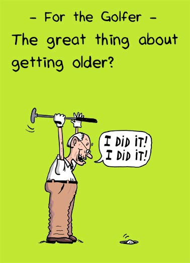 Shoot Your Age Funny Young at Heart  Aging Shoot your age in golf | golf, geezer, man, grandpa, dad, funny, guy, golfing, score, high, aging, age, senior, citizen, retire, birthday, lol, cartoon, putt, wedge, old, older, comic, 60, 70, 80, 50, 40, milestone It's easier to shoot your age.