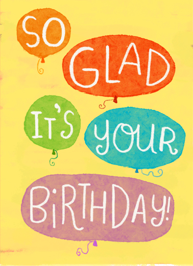 "So Glad Funny One from the Heart Card Birthday Send a wish with this sweet ""So Glad You Were Born"" Birthday card or Ecard to put a smile on someone's face today... and we'll include Free first-class postage on all printed cards and a free printout link on all Ecards that arrive instantly.  I'm so glad you were born."