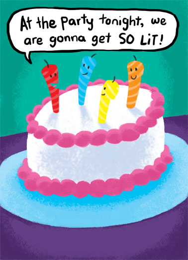 So Lit Funny Cartoons Card Funny Birthday candles on top of a cake talking about how 'lit' they are going to be. | candle birthday lit party tonight cartoon illustration smokin' hot smoking happy wick  Have a Smokin' Hot Birthday!