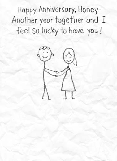 So Lucky Funny Anniversary Card  I feel so lucky to have you | happy anniversary honey year together lucky drive me crazy rest of my life cartoon illustration drawing crude stick married couple  There's no one else I'd want to drive me crazy for the rest of my life.
