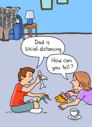 Social Distancing Dad Funny Father's Day  Quarantine An illustration of a kids far from their father saying that he is social distancing, but it's hard to tell. | quarantine social distancing distance coronavirus virus pandemic covid-19 cartoon illustration kid kids father happy father's day dad toys playing tell Happy Father's Day from too far away!