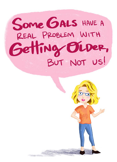 Some Girls Problem Funny Birthday Card For Her Send someone a personalized greeting card just in time for their birthday! | getting older friends not a problem not going to happen women ladies gals friendship together enjoy your day Since we're not doing it, now or ever, it's not a problem!