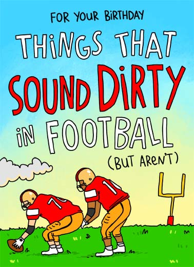 Sound Dirty Football Funny  Card  For your Birthday things that sound dirty in football (but aren't) | happy birthday thing things sound dirty football penetrate up the middle tight end guys hike quarterback hole inches long deep good offense defense pigskin pads helmet   1. He was able to penetrate up the middle