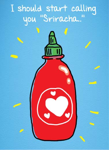 "Sriracha DSN Funny 5x7 greeting Card Dirty Sexy Naughty An illustration of a bottle of Sriracha with the words, ""I should start calling you Sriracha."" 
