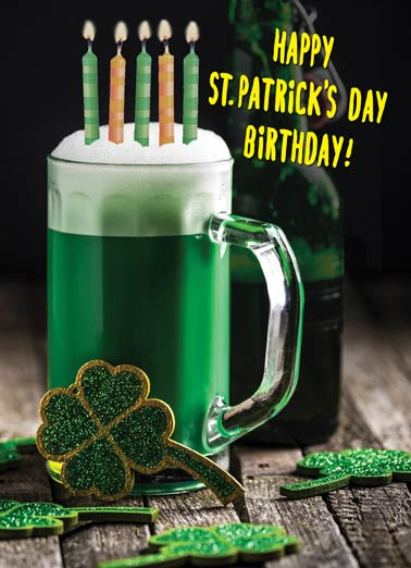 St. Patrick's Birthday Funny St. Patrick's Day   Happy St. Patrick's Day Birthday with a beer and candles on a greeting card | green, irish, ireland, shamrock, clover, four, leaf, beeds, ale, lager, stout, pint, bottle, pat, patty, paddy, saint, luck May all your wishes come true!