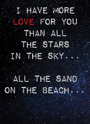 Star Selfies Funny Love  Funny A picture of the night sky with the words 'I have more love for you than all the stars in the sky... All the sand on the beach... | Star stars night sky valentine's day happy love selfie beach sand phone picture huge amount love  ...All the selfies on my phone... (that's a huge amount of love!)