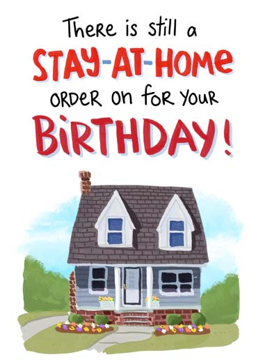 Stay-At-Home BDAY Funny Cartoons Card Sweet An illustration of a house with text saying 'There is a Stay-At-Home orider on for Mother's Day'. | house flowers happy birthday present home quarantine coronavirus virus pandemic order house love sweet funny feel relax enjoy love bottle wine drink drunk drinking  Followed by a Put-Feet-Up order, Open-Bottle-of-Wine order and a Relax and Enjoy order!