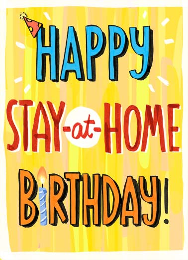 Stay-at-Home Birthday Funny  Card  Happy Stay-at-Home Birthday. | happy stay at home birthday cake hat quarantine social distance distancing coronavirus virus covid-19 sick fever pandemic cake piece  Have a piece of cake for me!