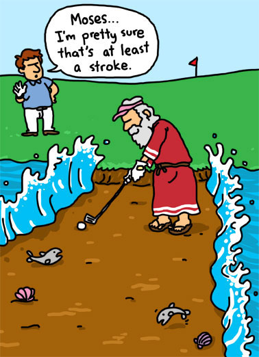 Stroke Funny Golf Card  A picture of Moses parting a water hazard so he can hit his golf ball. | golf penalty club wedge swing stroke cartoon illustration Moses glove green grass fish part water miracle ball  Hope your golf game is full of miracles!