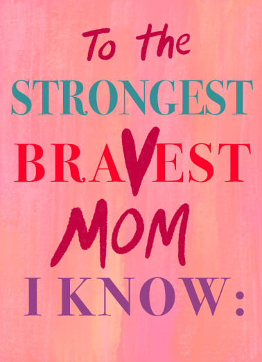 "Strongest Bravest Funny Mother's Day Card For Mother-in-Law This Mother's Day -- stay in and reach out from a safe distance. Send this encouraging ""Strongest, Bravest Mom"" Mother's Day card or Ecard to put a smile on her face today... and we'll include Free first-class postage on all printed cards and a free printout link on all Ecards that arrive instantly.  Enjoy this day knowing how truly loved you are! Happy Mother's Day"