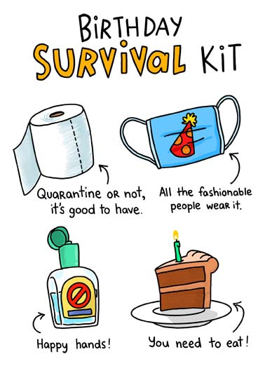 Survival Kit Funny Essential Worker Card  Birthday Survival kit with toilet paper, a face mask, hand sanitizer, and a piece of cake. | birthday survival kit toilet paper face mask hand sanitizer cake happy quarantine social distance distancing coronavirus pandemic covid-19 fever flu new normal shelter in place home  Hope you have everything you need to survive another Birthday!