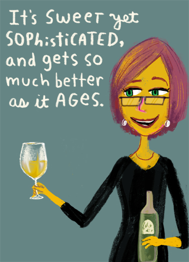 Sweet Sophisticated Funny Drinking  Wine Send this sweet and sophisticated compliment Ecard to someone having a Birthday... we'll include the FREE digital printout. Something about this card reminded me of you. Happy Birthday