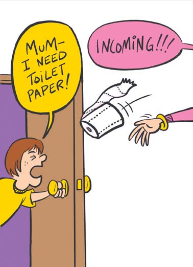 Incoming Mum Funny Mother's Day  For Mum Mother throwing toilet paper to child in need on funny mother's day card,  Moms - Always there when you need them most!