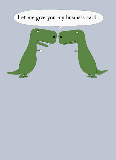 Funny For Any Time Card  Business challenges for T-Rex | funny, cartoon, silly, humor, simple, crafted, artisan, dinosaur, cards, business, coworker, lol, jokes, work, working, greetings, reach out, card, contact, tyrannosaurus, rex, comic, Just wanted to reach out.
