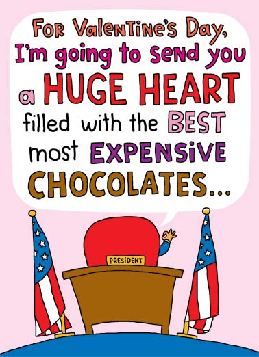 Funny Valentine's Day Card Funny Political The president promises a huge and incredible party | send valentine's day valentine huge heart expensive chocolates  throw oval office white house flag president tax returns release republican democrat ,  ...Just as as soon as I release my tax returns.