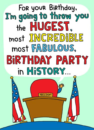 Tax Returns Funny Jokes Card  The president promises a huge and incredible party | birthday throw hugest incredible fabulous party history oval office white house flag president tax returns release republican democrat  ...Just as soon as I release my tax returns.