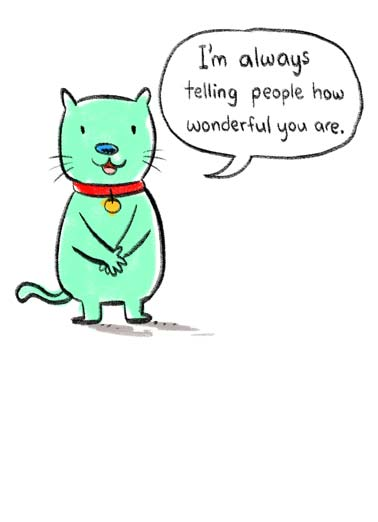 Telling You Funny Thank You Card  A cartoon cat saying that he is always telling people how wonderful you are. | cat cartoon illustration tell telling wonderful thank you thinking think friend friendship anytime collar sweet kind sincere  Now I'm telling you.