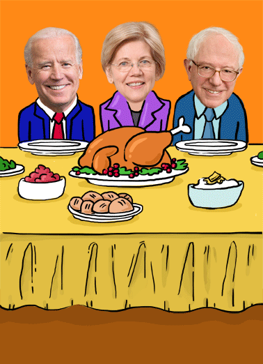 Thanksgiving Democrats Funny Thanksgiving Card  Send your favorite Republican a political greeting card for Thanksgiving! | Democrats turkey turkeys Bernie Sanders Elizabeth Warren Joe Biden  It wouldn't be Thanksgiving without some big turkeys!