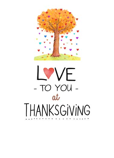 Thanksgiving Tree Funny Thanksgiving Card  An illustration of a tree with orange, yellow and red leaves with the words 'love to you at thanksgiving. | fall winter leaves leaf thanksgiving love share give every day turkey stuffing mashed potatoes ...and every day.
