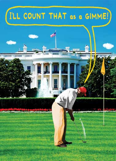 That's a Gimme Funny Father's Day Card Republican President Golfing on Father's Day | Trump, Donald, Putting, putter, lie, lying, funny, gimme, golf, white house, oval office, south, lawn, golf, golfer, sports, funny, political, dad, dadding, cardfool, lol, joke Happy Father's Day from the Golfer-in-Chief!