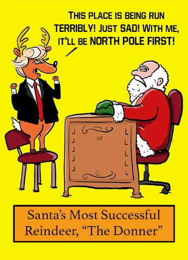 The Donner Funny President Donald Trump  Christmas The Donner Trumps Santa | santa, claus, cartoon, white, house, president, donald, trump, reality, reindeer, christmas, fun, political, comic, editorial, cute, loud  HUGEST Christmas wishes!