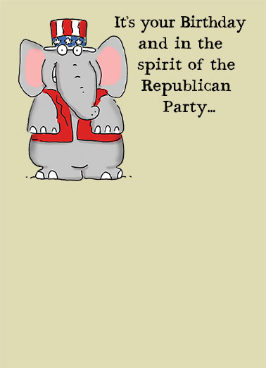 The Republican Party Funny Birthday Card Funny Political Republican, Elephant, Democrat, LOL, political, meme, Cartoons, political cartoon, election, GOP, hilarious, humor, funny, birthday card, spending, cut taxes, 'merica, red state, campaign, trump, hillary, clinton I cut spending by getting you just a card.