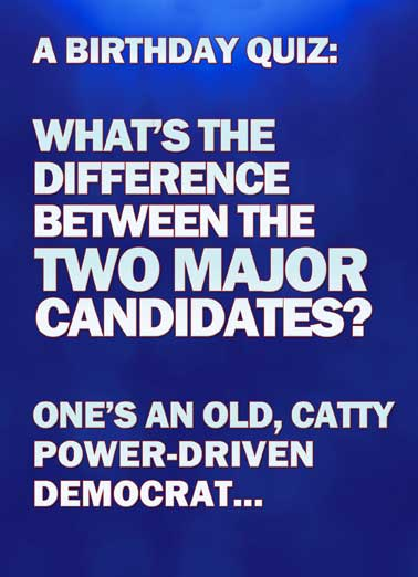 The Two Major Candidates Funny Hillary Clinton Card  Hillary, Trump, The Two Major Candidates, Frontrunners, Election, Playing the woman card, The Other is Hillary, Democrat, Liberal, Republican, Billionaire, Tycoon, Catty, Election, President, LOL, Funny, Political Humor, Jokes, Cards,  The other is Hillary.  Happy Birthday