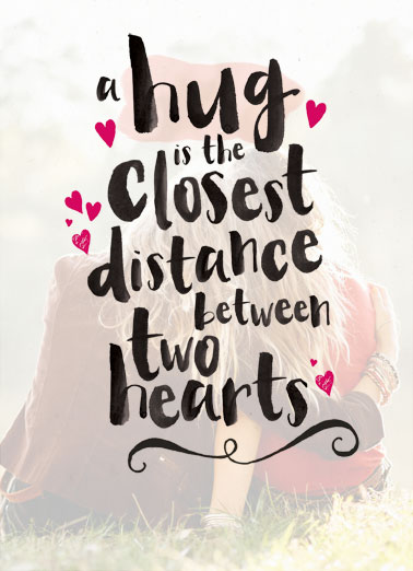 Funny Valentine's Day Card Love A hug is the closest distance between two hearts. | hug hearts valentine's day lettering friends heart hearts valentine missing miss you,  Wish I could be there to give you a big hug.