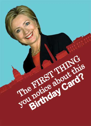 Thing You Notice Funny Birthday  Funny Political Hillary, 2016, Clinton, President, Funny, LOL, political, Scandal, Lies, Humor, funny political cards, funny birthday cards, funny ecards, jokes, democrat, republican, White House, Crooked It's pretty CROOKED!