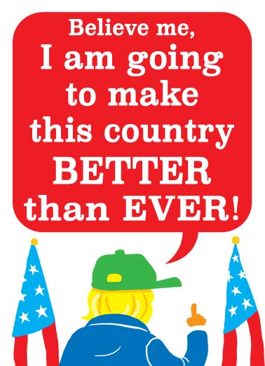 "Funny Funny Political   The president says that he is going to make the country better | believe president oval office white house republican democrat flag hat rich richer great again america us united states country, and by ""this country"" I mean me! and by ""better"" i mean richer!"