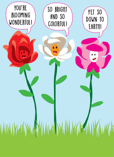 Three Flowers Funny Mother's Day  Cartoons Three flowers telling you how great you are. | three 3 flowers blooming wonderful bright colorful earth down mom mother mother's day  Thought I'd say it with flowers!