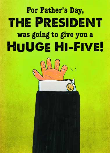 Funny Father's Day Card Funny Political Tiny President Hands | Father's, Day, dad, happy, trump, donald, republican, hands, little, small, fingers, hi-5, high five, suit, drawing, lol, funny, joke, lol, hilarious, president, But he has such tiny, little hands.