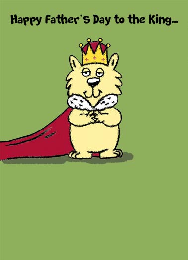 To the King Funny Father's Day Card For Him Dad the King | king, critter, royalty, royal, funny, cute, silly, to dad, father, day, crown, cape, throne, game, butt, silly, robe  ...From your Royal Pain-in-the-Butt!