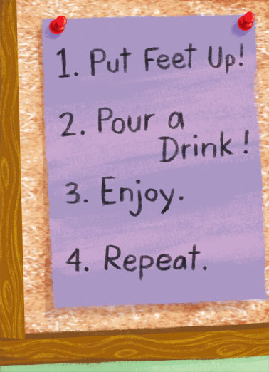To-Do List Funny Mother's Day Card From Friend A sign pinned to a cork board with instructions: 1. put feet up 2. pour a drink 3. enjoy 4. repeat. | mom mother mother's day sign instructions pin pinned tac feet up enjoy repeat drink to-do list (this is your mother's day to-do list)