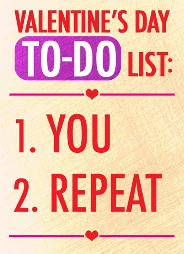 Funny Valentine's Day Card Love A valentine's day to-do list | heart hearts valentine valentine's day to-do list every love repeat you lust sex sexy dirty , (that's pretty much my every day to-do list as well)