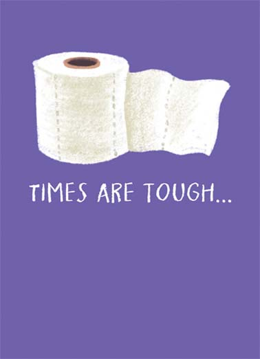 Toilet Paper Roll Funny For Any Time  Funny Send this funny greeting card to someone who needs toilet paper, the perfect greeting card for someone stuck in quarantine without toilet paper, the coronavirus has made toilet paper the perfect gift on this hilarious greeting card, say hello with this funny toilet paper card, just roll with it on this funny quarantine greeting card, need toilet paper just roll with it,  Hopefully we can roll with it.