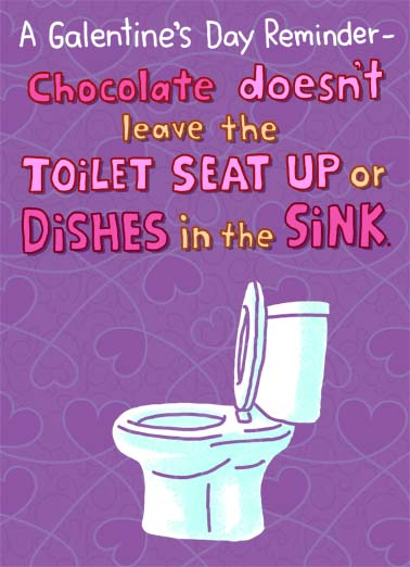 Toilet Seat GAL Funny Galentine's Day   A Galentine's Day reminder- Chocolate doesn't leave the toilet seat up or dishes in the sink. | toilet seat chocolates sink galentine's day galentine heart remind reminder  Happy Galentine's Day