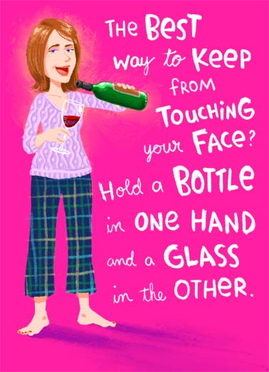 Touch Face Funny Quarantine Card Mother's Day An illustration of a mother holding a wine bottle and wine glass in both hands so that she doesn't touch her face. | Mother Mother's day bottle wine glass red white happy healthy quarantine covid pandemic virus touch face social distance distancing funny sweet drink drunk love wish pajamas pjs comfy pants best  Wishing you a Happy, Healthy MOther's day!