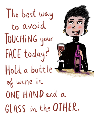 Touching Face Funny Wine Card  Send this funny Birthday card during the shutdown... stay in and reach out - because CardFool includes free first-class postage.  Hope you have a Happy Birthday well in hand.