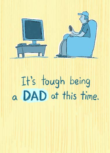 Tough Being Dad Funny Father's Day   An illustration of a dad sitting in a chair with a remote with the workds 'It's tough being a dad at this time.' | dad father happy father's day tv remote sports watch tough good sport But eventually sports will be back on tv.