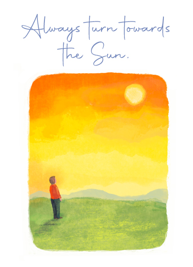 "Towards Sun Funny Uplifting Cards  Sympathy Send a wish with this sweet ""Towards the Sun"" card or Ecard to put a smile on someone's face today... and we'll include Free first-class postage on all printed cards and a free printout link on all Ecards that arrive instantly. And Life's shadows will always be behind you."