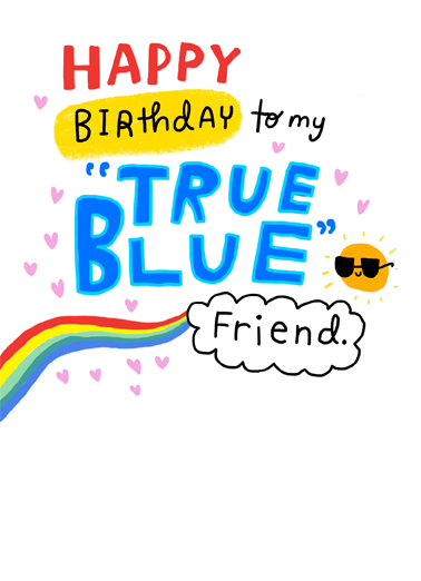 "True Blue Friend Funny Love  Birthday Send a wish with this sweet ""True Blue Friend"" Birthday card or Ecard to put a smile on someone's face today... and we'll include Free first-class postage on all printed cards and a free printout link on all Ecards that arrive instantly.  My ""ride or die"" for ever."