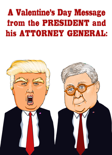 Trump Barr Val Funny  Card  Send this funny Valentine's Day card to the love of your life, and we'll include the free first-class postage!