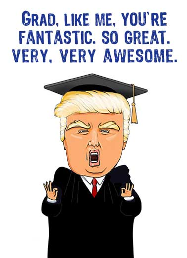 Trump Like Me Grad Funny  Card  Send this hilarious Donald Trump Graduation Card to congratulate the awesome grads in your life! Everybody else? Total losers. Disasters. Sad. Congratulations