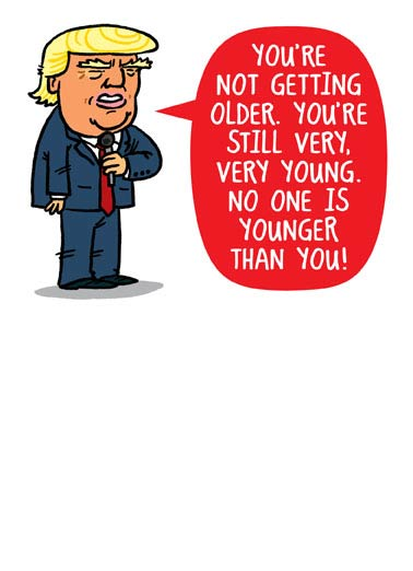 Youre Not Old Funny Political Card President Donald Trump Birthday