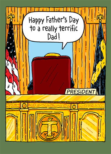 Oval Office Dad Funny Father's Day Card Funny Say Happy Father's Day to Dad with this funny Father's Day wish.  The perfect Father's Day card to send to anyone, Dad Grandpa or Husband.  President Trump is sitting in Oval Office saying things.  Funny President Trump design