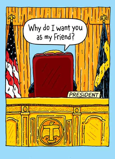 Oval Office Friend Funny Republican Card  President Donald Trump sitting in the Oval Office asking to be your friend.| potus, washington dc, american flag, us, america, desk, friendship, friends, friendly, greeting card, ecard Everyone else? Total losers! Sad.