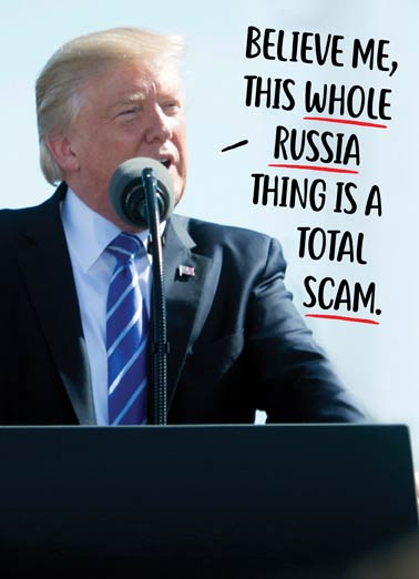 "Trump Scam Funny President Trump Card  President Donald Trump saying ""believe me, this whole russia thing is total scam."" on a funny birthday greeting card. 
