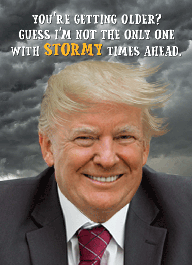 Trump Stormy Clouds Funny Birthday Card   Wishing you blue skies on your birthday! | President Trump Stormy Daniels porn star scandal weather cloudy rumble political getting older happy funny humor Donald White House Democrat Republican liberal conservative   Wishing you blue skies on your birthday!